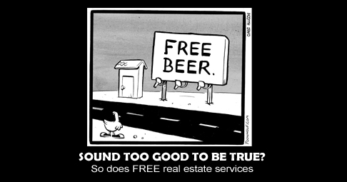 If FREE beer is too good to be true, then FREE buyer's agents are too