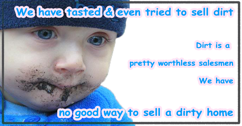 Dirt does not sell, it does not even taste good